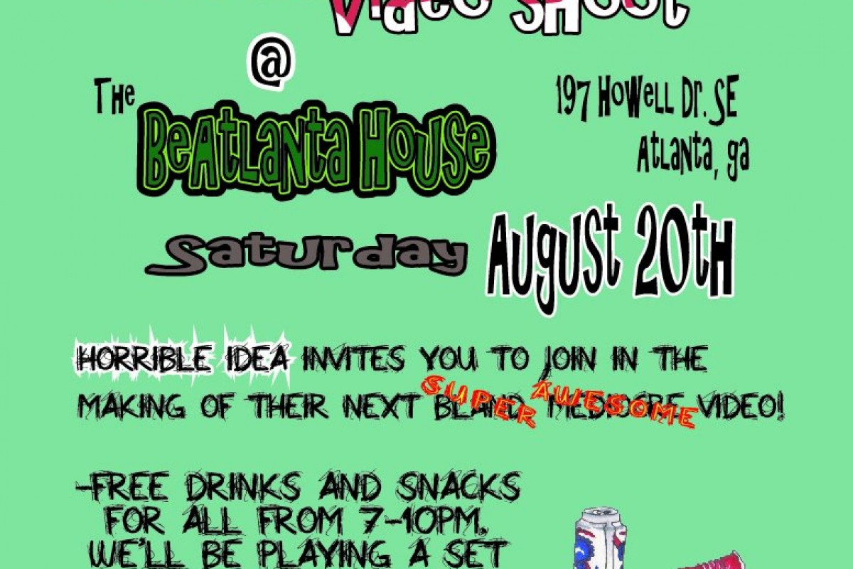 Horrible Idea Video shoot on Saturday at the Beatlanta House – Free Booze and shit