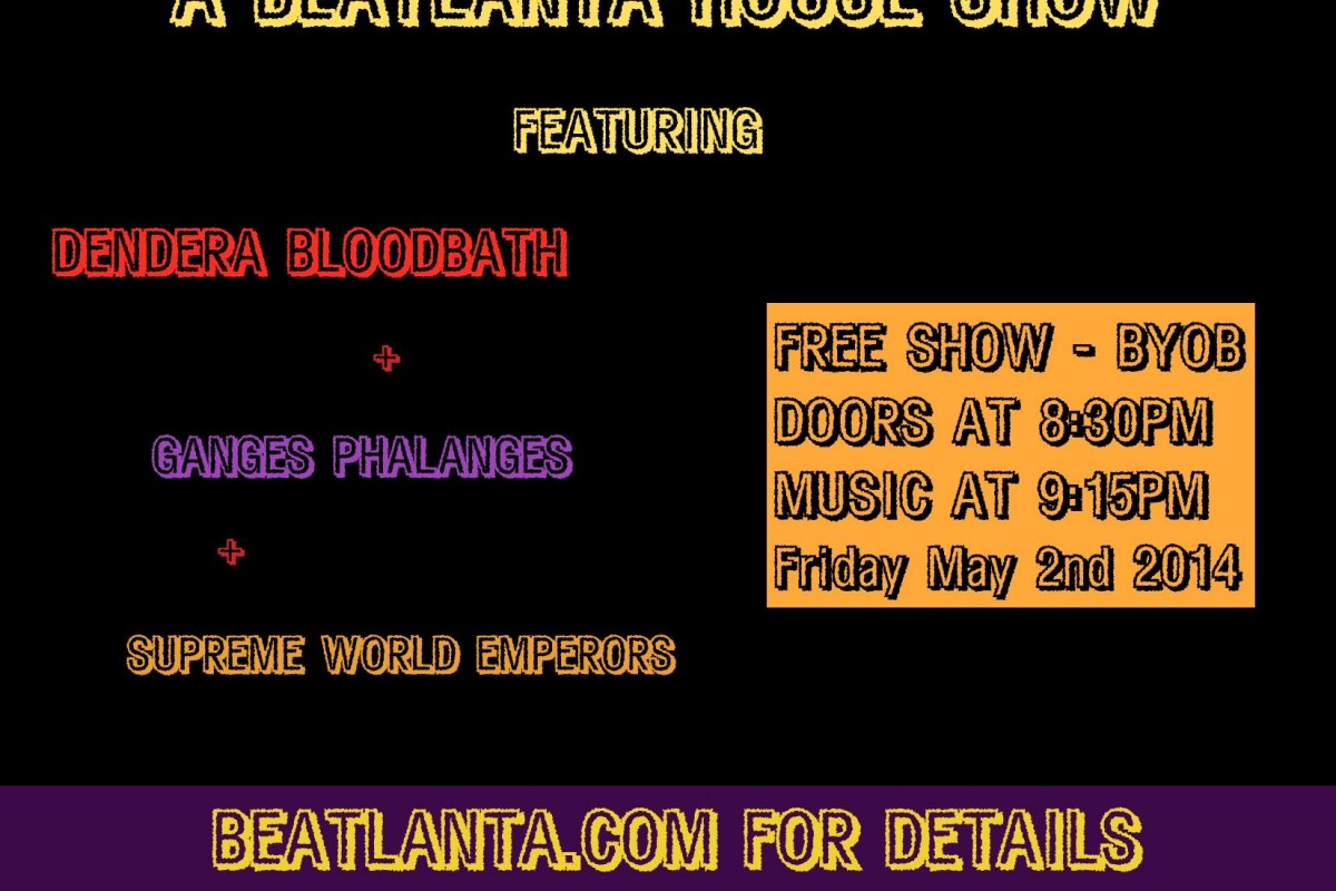 A Beatlanta House Show: Friday May 2nd, 2014: Dendera Bloodbath + Ganges Phalanges + Supreme World Emperors