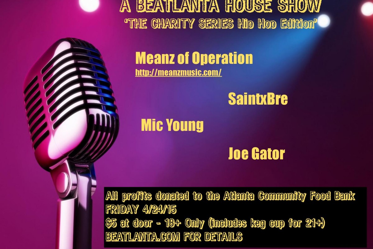 A Beatlanta House Show: The 'Charity' Series (Hip Hop edition) w/ Meanz of Operation, SaintxBre + Joe Gator + Mic Young – FRI 4/24/15