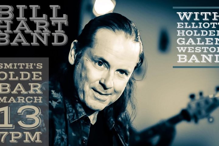 LIVE VIDEOS + SHOW ALERT :: MON 3/13 AT SMITH'S OLDE BAR – The Bill Hart band + the Galen Weston band